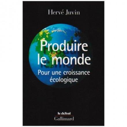 Produire le monde (pour une croissance écologique)