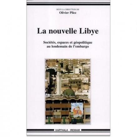 La nouvelle Libye Sociétés, espaces et géopolitique au lendemain de l'embargo