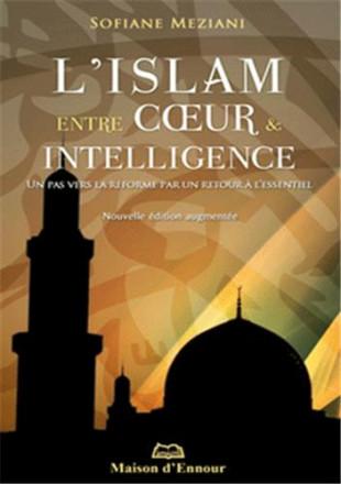 L'islam, entre cœur et intelligence un pas vers la réforme par un retour à l'essentiel