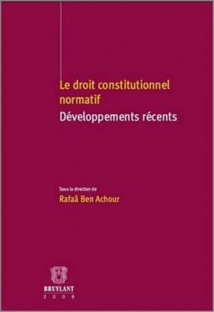 Droit constitutionnel normatif développements récents (le)