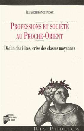 Professions et sociétés au Proche Orient Déclin des élites, crises des classes moyennes