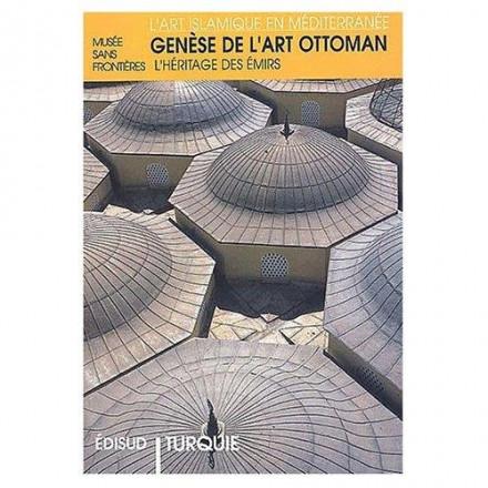 Genèse de l'art ottoman l'héritage des émirs