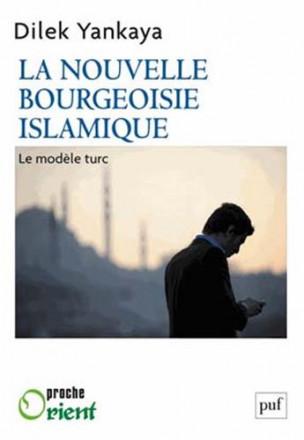 La nouvelle bourgeoisie islamique : le modele turc