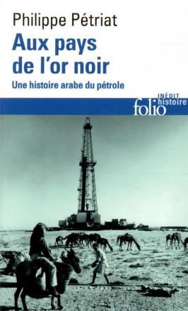 Aux pays de l'or noir - Une histoire arabe du pétrole